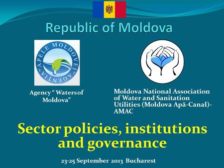 23-25 September 2013 Bucharest Sector policies, institutions and governance Moldova National Association of Water and Sanitation Utilities (Moldova Ap.