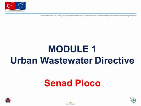 MODULE 1 Urban Wastewater Directive Senad Ploco. Objectives: To protect human health and the environment from the adverse effects of urban waste water.