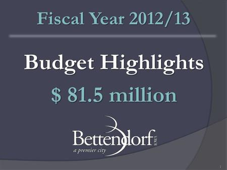 Budget Highlights $ 81.5 million Fiscal Year 2012/13 1.