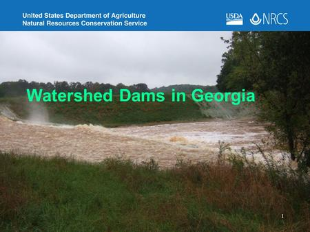 Watershed Dams in Georgia 1. –357 Total –195 High Hazard (NRCS) –NRCS constructed – owned by local sponsors –Most built between 1950s-1970s for flood.