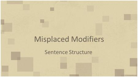 Misplaced Modifiers Sentence Structure. Misplaced Modifiers A modifying phrase needs to be near what it is modifying. If it gets too far away, it can.