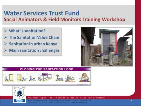 Water Services Trust Fund Social Animators & Field Monitors Training Workshop  What is sanitation?  The Sanitation Value Chain  Sanitation in urban.