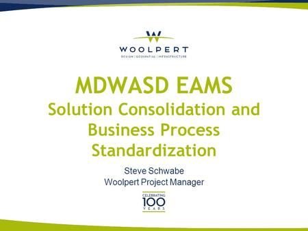 MDWASD EAMS Solution Consolidation and Business Process Standardization Steve Schwabe Woolpert Project Manager.
