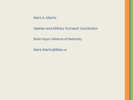Mark A. Martin Veteran and Military Outreach Coordinator Brain Injury Alliance of Kentucky