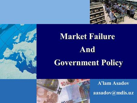 Market Failure And Government Policy Market Failure And Government Policy A'lam Asadov