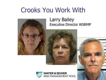 Crooks You Work With Larry Bailey Executive Director WSRMP.