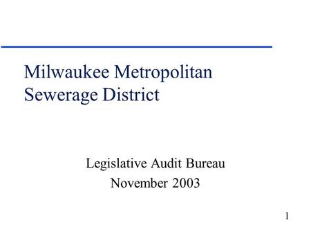 1 Milwaukee Metropolitan Sewerage District Legislative Audit Bureau November 2003.