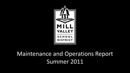 Maintenance and Operations Report Summer 2011. Summer 2011 Custodial Update Budget Reductions: Reduced custodial staff by 1 full time equivalent Eliminated.