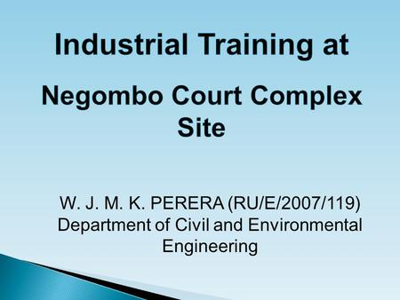 W. J. M. K. PERERA (RU/E/2007/119) Department of Civil and Environmental Engineering.