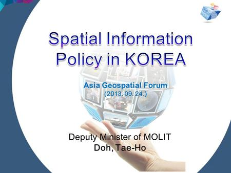 Deputy Minister of MOLIT Doh, Tae-Ho Asia Geospatial Forum (2013. 09. 24.)