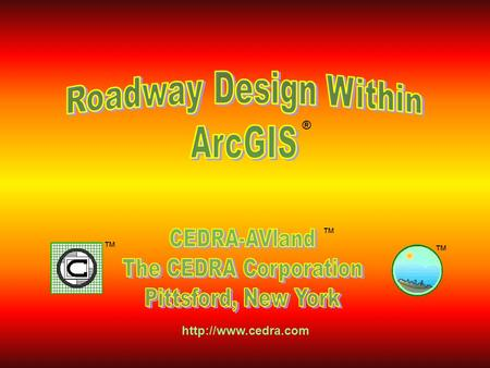 WelcomeWelcome ® ™ ™ ™  CEDRA-AVseries software operate within ArcGIS without the need of any other third party software AVland AVcad.