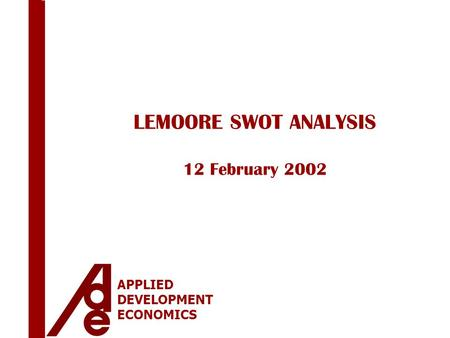 APPLIED DEVELOPMENT ECONOMICS LEMOORE SWOT ANALYSIS 12 February 2002.