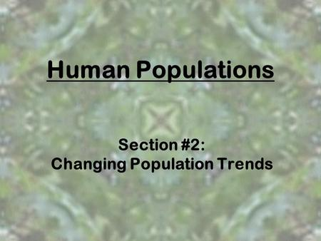 Section #2: Changing Population Trends