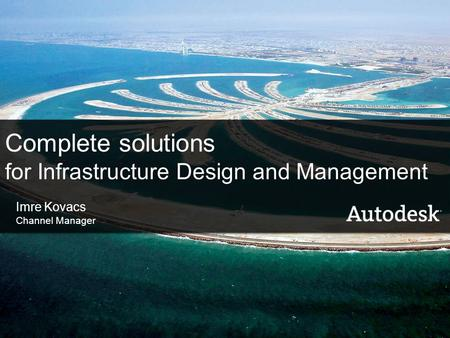 Autodesk – 2008 product family 1 Complete solutions for Infrastructure Design and Management Imre Kovacs Channel Manager.