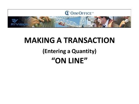 "MAKING A TRANSACTION (Entering a Quantity) ""ON LINE"""