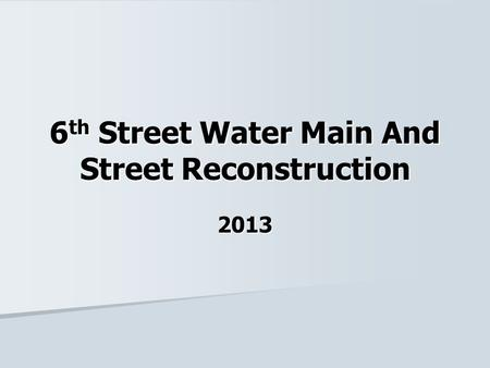 6 th Street Water Main And Street Reconstruction 2013.