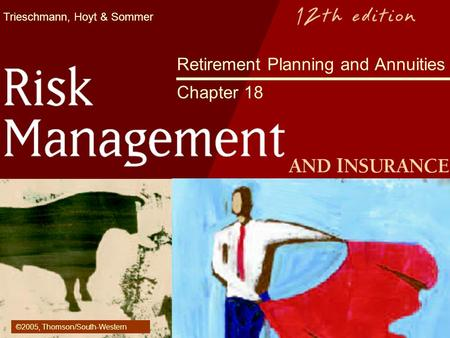 Trieschmann, Hoyt & Sommer Retirement Planning and Annuities Chapter 18 ©2005, Thomson/South-Western.