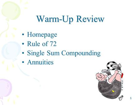 1 Warm-Up Review Homepage Rule of 72 Single Sum Compounding Annuities.