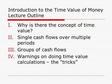 Introduction to the Time Value of Money Lecture Outline