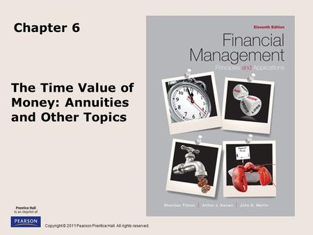 Copyright © 2011 Pearson Prentice Hall. All rights reserved. The Time Value of Money: Annuities and Other Topics Chapter 6.