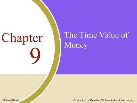 The Time Value of Money 9 Chapter Copyright © 2011 by The McGraw-Hill Companies, Inc. All rights reserved. McGraw-Hill/Irwin.
