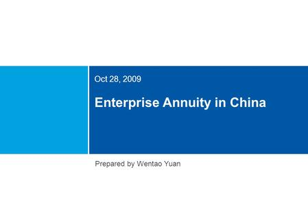 Enterprise Annuity in China Oct 28, 2009 Prepared by Wentao Yuan.