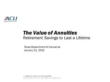 © AMERICAN COUNCIL OF LIFE INSURERS 101 Constitution Ave., NW, Washington, DC 20001-2133 The Value of Annuities Retirement Savings to Last a Lifetime Texas.