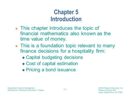 Chapter 5 Introduction This chapter introduces the topic of financial mathematics also known as the time value of money. This is a foundation topic relevant.