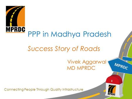 MPRDC 1 PPP in Madhya Pradesh Success Story of Roads Vivek Aggarwal MD MPRDC Connecting People Through Quality Infrastructure.