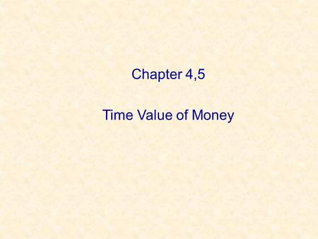 Chapter 4,5 Time Value of Money.