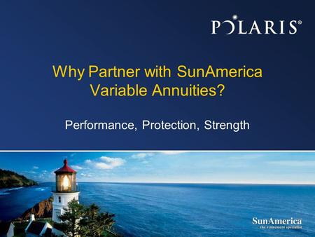 Why Partner with SunAmerica Variable Annuities? Performance, Protection, Strength.