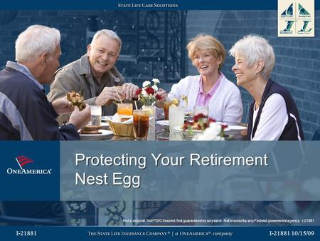 I-21881 10/15/09 I-21881 Protecting Your Retirement Nest Egg Not a deposit. Not FDIC Insured. Not guaranteed by any bank. Not insured by any Federal government.