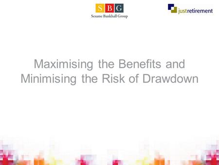 Maximising the Benefits and Minimising the Risk of Drawdown.