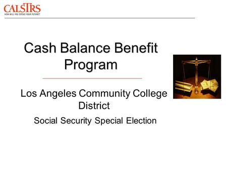Cash Balance Benefit Program Los Angeles Community College District Social Security Special Election.