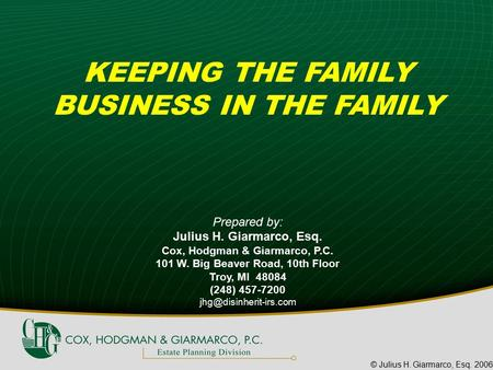 © Julius H. Giarmarco, Esq. 2006 KEEPING THE FAMILY BUSINESS IN THE FAMILY Prepared by: Julius H. Giarmarco, Esq. Cox, Hodgman & Giarmarco, P.C. 101 W.