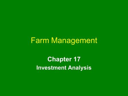 Farm Management Chapter 17 Investment Analysis. farm management chapter 17 2 Chapter Outline Time Value of Money Investment Analysis Financial Feasibility.