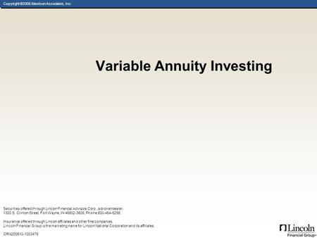 Copyright ©2005 Ibbotson Associates, Inc. Variable Annuity Investing Securities offered through Lincoln Financial Advisors Corp., a broker/dealer, 1300.
