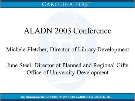 ALADN 2003 Conference Michele Fletcher, Director of Library Development June Steel, Director of Planned and Regional Gifts Office of University Development.
