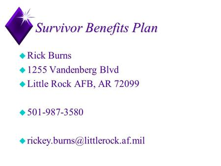 Survivor Benefits Plan u Rick Burns u 1255 Vandenberg Blvd u Little Rock AFB, AR 72099 u 501-987-3580 u