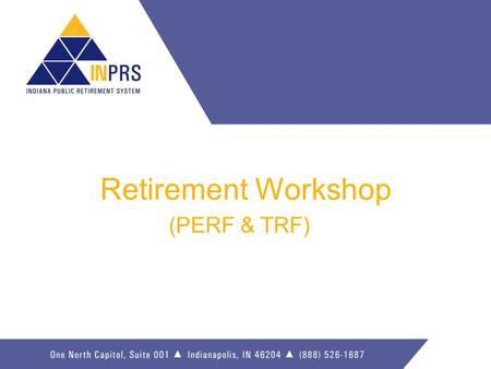 Retirement Workshop (PERF & TRF). Workshop Objectives  To understand your retirement benefit plan.  To understand your retirement benefit options.