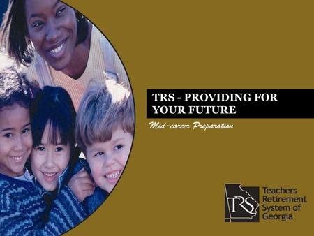 Mid-career Preparation TRS - PROVIDING FOR YOUR FUTURE.