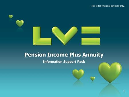 1 Pension Income Plus Annuity Information Support Pack This is for financial advisers only.