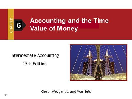 6 Accounting and the Time Value of Money Intermediate Accounting