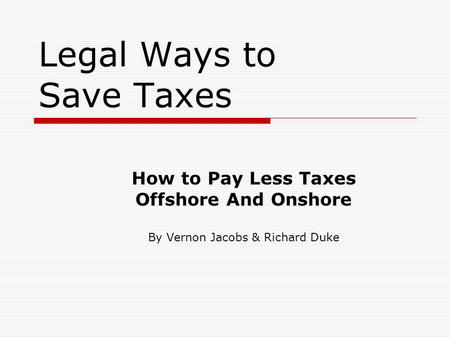 Legal Ways to Save Taxes How to Pay Less Taxes Offshore And Onshore By Vernon Jacobs & Richard Duke.