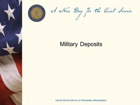 Military Deposits. Making a Military Deposit Military Deposit Objectives Explain the effect of not paying a military deposit Understand and explain how.