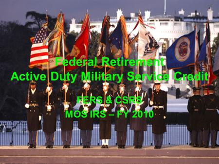 Federal Retirement Active Duty Military Service Credit FERS & CSRS MOS IRS – FY 2010.