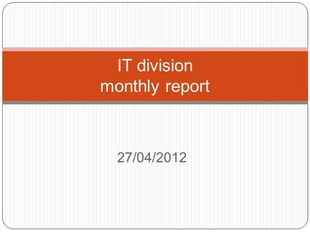 27/04/2012 IT division monthly report. Agenda 1. System Maintenance. 2. Data Permission Control. 3. PA related functions. 4. HR & Agent related functions.