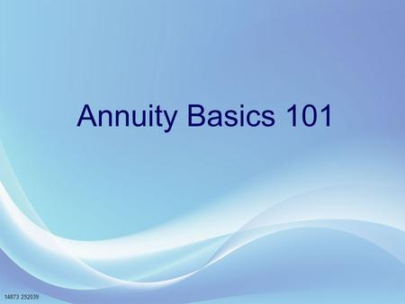 14873 252039 Annuity Basics 101. 14873 252039 2 Products and riders are available in most states. Availability of some product features may vary by state.