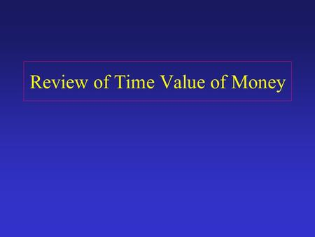 Review of Time Value of Money. FUTURE VALUE Fv = P V ( 1 + r) t FUTURE VALUE OF A SUM F v INVESTED TODAY AT A RATE r FOR A PERIOD t :