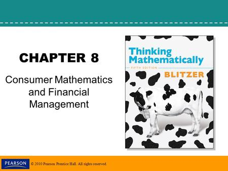 © 2010 Pearson Prentice Hall. All rights reserved. CHAPTER 8 Consumer Mathematics and Financial Management.